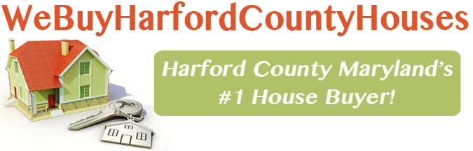 We Buy Harford County Maryland Houses
